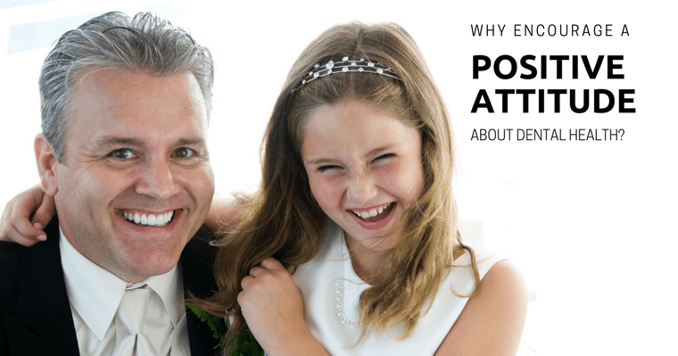 Why encourage a positive attitude about dental health in your child?