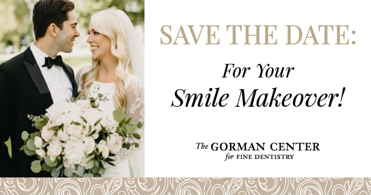 "A groom in a black tux with a bride in a white dress with the text ""Save the date: For your smile makeover"" and The Gorman Center for Fine Dentistry's logo."