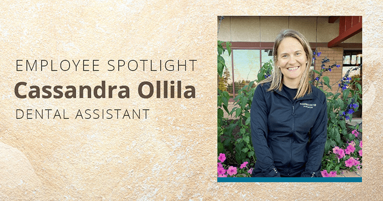 Employee Spotlight, Cassandra Ollila, Dental Assistant