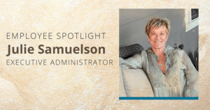 Employee spotlight: Julie Samuelson, executive administrator
